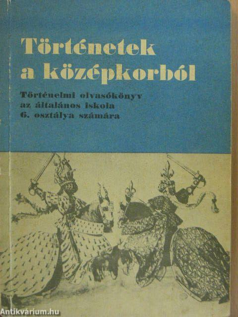5c6f7451b1 Dr. Besnyő Miklós: Történetek a középkorból (Tankönyvkiadó Vállalat ...