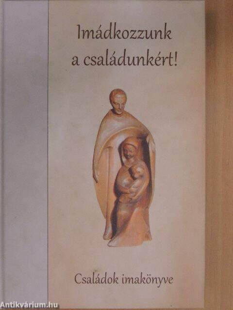 Imagini pentru Imádkozzunk a családunkért - Családok imakönyve,Martinus Kiadó, Szombathely, 2011