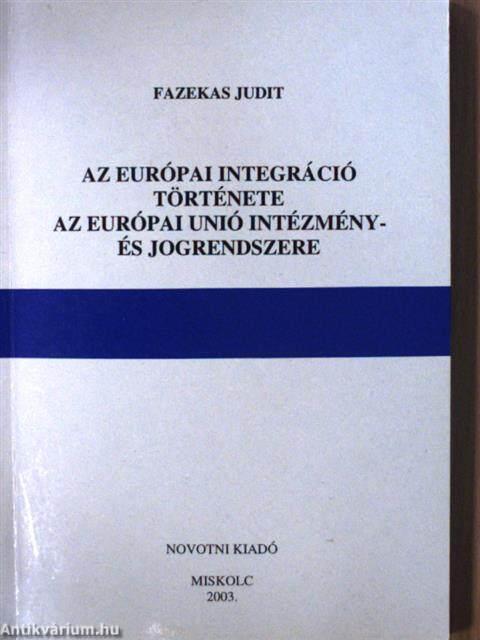 ... Az európai integráció története Az európai unió intézmény- és  jogrendszere fd47671deb