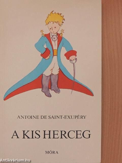 Antoine De Saint Exupery A Kis Herceg Mora Ferenc Ifjusagi Konyvkiado 1987 Antikvarium Hu