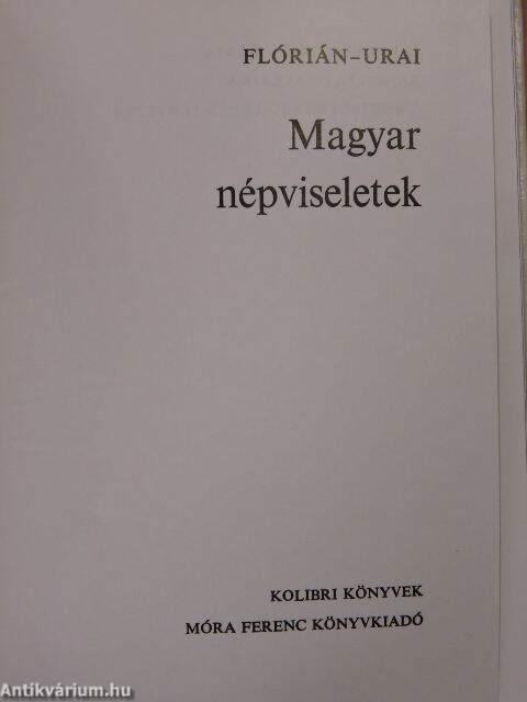 c60c4cf95c Dr. Flórián Mária: Magyar népviseletek (Móra Ferenc Ifjúsági Könyvkiadó,  1980) - antikvarium.hu