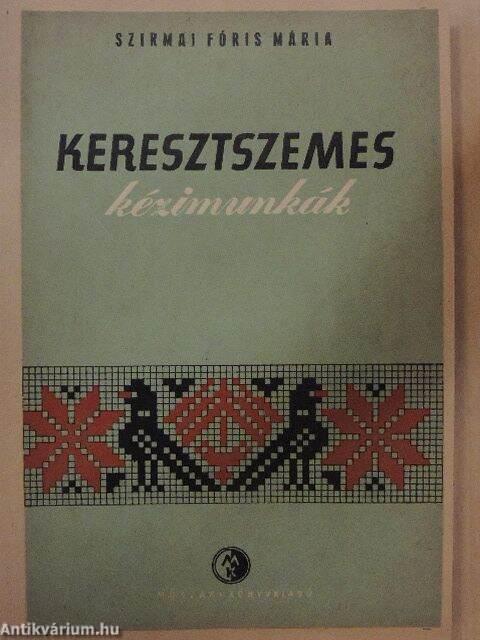 cb6917a735 Szirmai Fóris Mária: Keresztszemes kézimunkák (Műszaki Könyvkiadó, 1955) -  antikvarium.hu