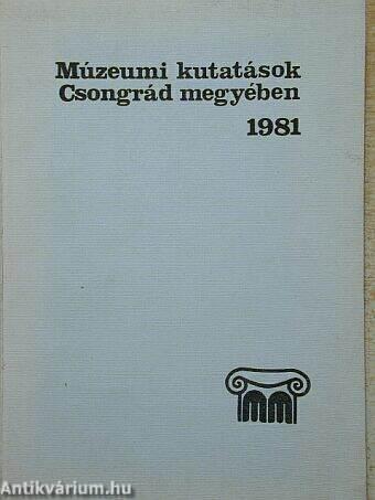 Múzeumi kutatások Csongrád megyében 1981