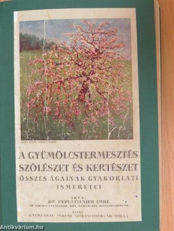 A gyümölcstermesztés, szőlészet és kertészet összes ágainak gyakorlati ismeretei