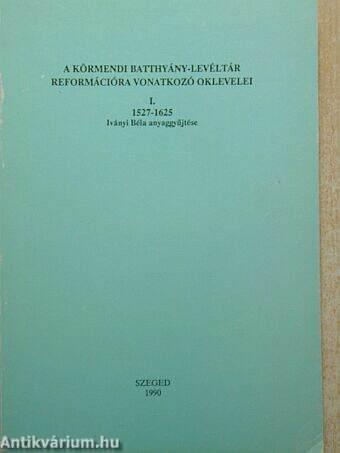 A Körmendi Batthyány-levéltár reformációra vonatkozó oklevelei I.