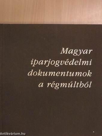 Magyar iparjogvédelmi dokumentumok a régmúltból