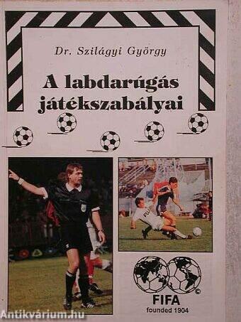 Dr. Szilágyi György  A labdarúgás játékszabályai (Cedit Kft.) -  antikvarium.hu 70022135c2