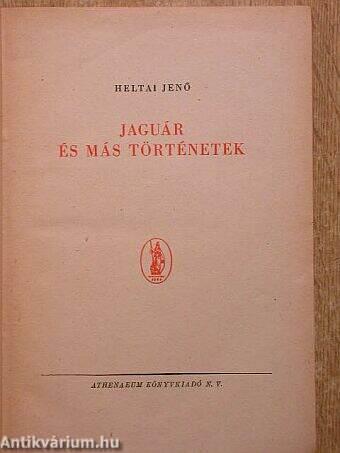 83e2d8ddd0 Heltai Jenő: Jaguár és más történetek (Athenaeum Könyvkiadó N. V. ...