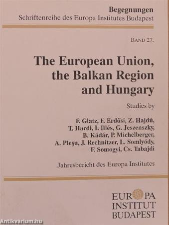 The European Union, the Balkan Region and Hungary I.