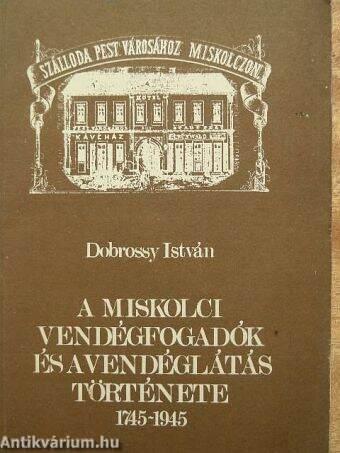 A miskolci vendégfogadók és a vendéglátás története (1745-1945)