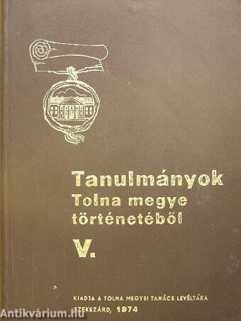 Tanulmányok Tolna megye történetéből V.
