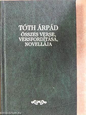 Tóth Árpád összes verse, versfordítása, novellája