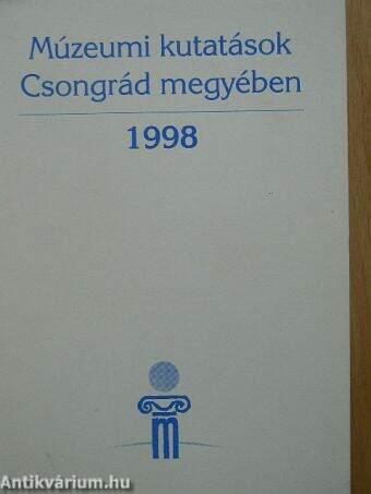 Múzeumi kutatások Csongrád megyében 1998