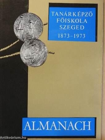 A Szegedi Tanárképző Főiskola Centenáriumi Évkönyve 1873-1973