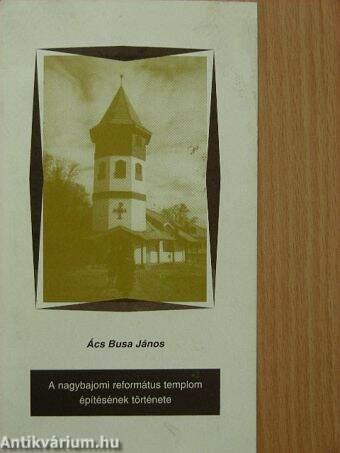A nagybajomi református templom építésének történet