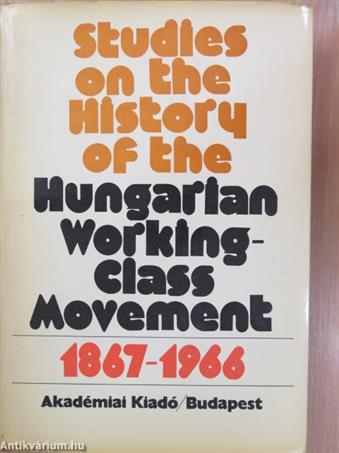 Studies on the History of the Hungarian Working-Class Movement (1867-1966)