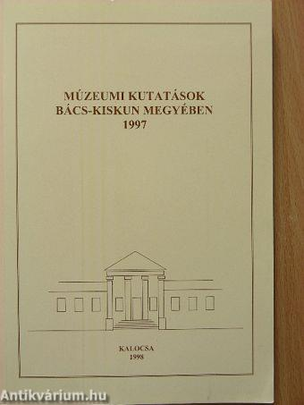 Múzeumi kutatások Bács-Kiskun megyében 1997.