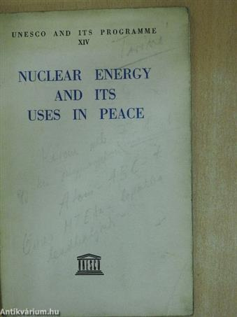 Nuclear energy and its uses in peace