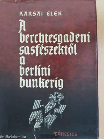 A berchtesgadeni sasfészektől a berlini bunkerig