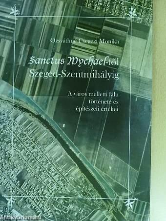 Sanctus Mychael-től Szeged-Szentmihályig