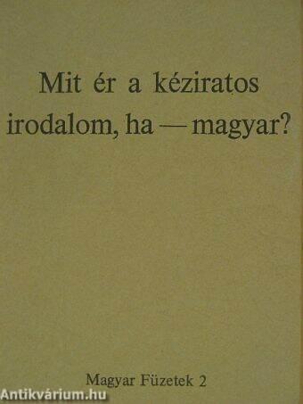 Mit ér a kéziratos irodalom, ha - magyar?