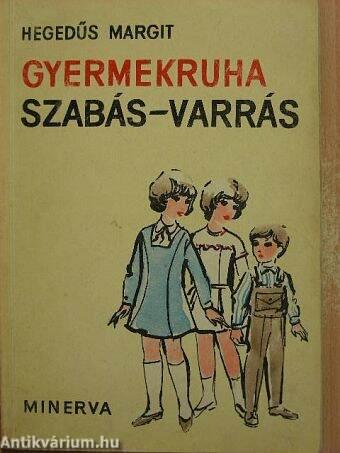483d62474d Hegedűs Margit: Gyermekruha szabás-varrás (Minerva, 1966 ...