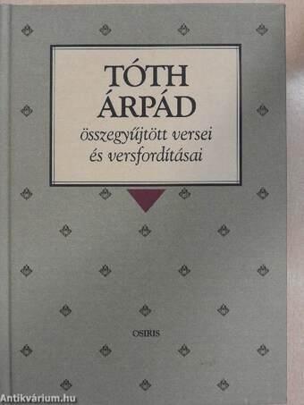 Tóth Árpád összegyűjtött versei és versfordításai