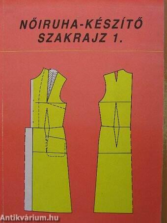 Benkő Istvánné  Nőiruha-készítő szakrajz 1. (Műszaki Könyvkiadó ... 1b081e36e4