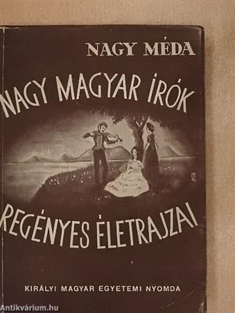 Nagy magyar írók regényes életrajzai
