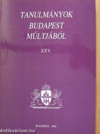 Tanulmányok Budapest múltjából XXV.