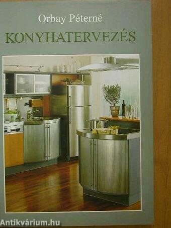 Orbay Péterné: Konyhatervezés (Invest-Marketing Bt., 2001 ...