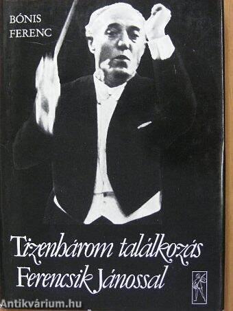 Tizenhárom találkozás Ferencsik Jánossal