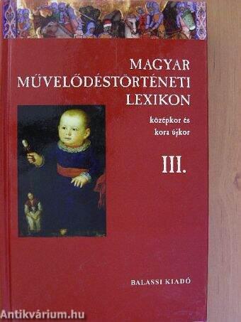 Magyar Művelődéstörténeti Lexikon III.