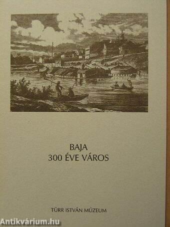Baja 300 éve város