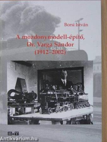 A mozdonymodell-építő, Dr. Varga Sándor