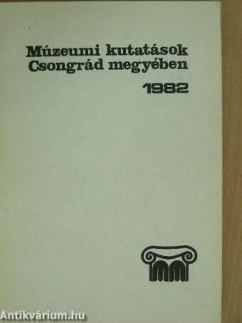 Múzeumi kutatások Csongrád megyében 1982