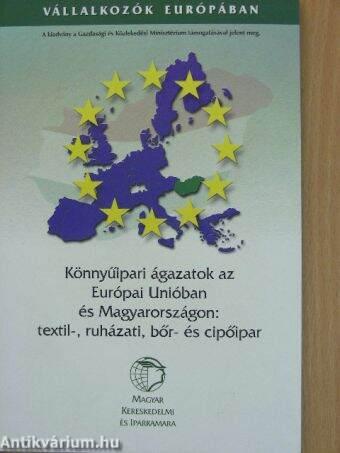Könnyűipari ágazatok az Európai Unióban és Magyarországon: textil-, ruházati, bőr- és cipőipar