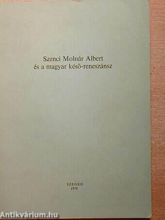 Szenci Molnár Albert és a magyar késő-reneszánsz